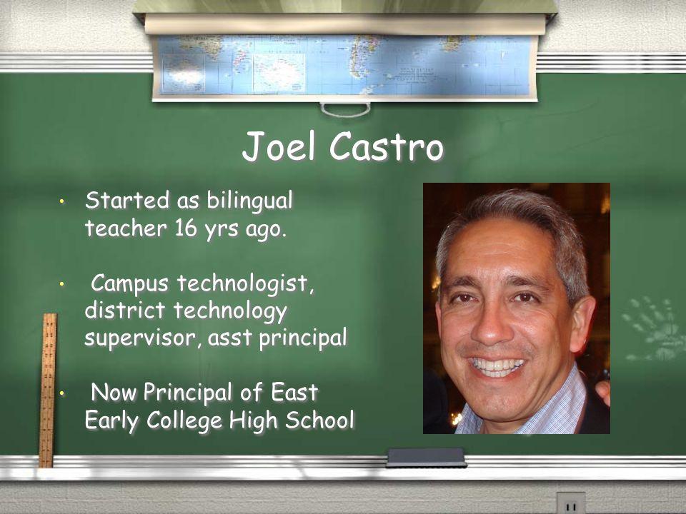 Joel Castro Started as bilingual teacher 16 yrs ago.