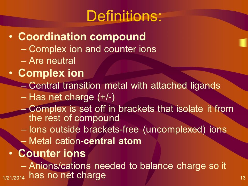 Definitions: Coordination compound Complex ion Counter ions