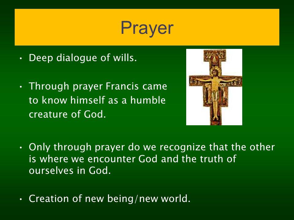 Prayer Deep dialogue of wills. Through prayer Francis came
