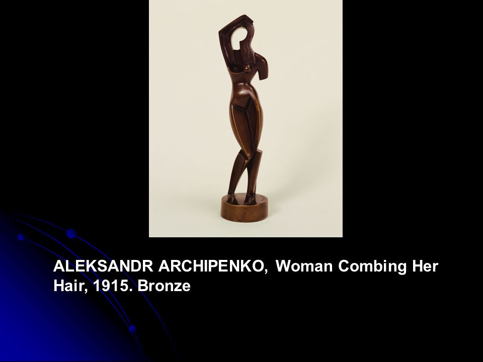 ALEKSANDR ARCHIPENKO, Woman Combing Her Hair, 1915. Bronze