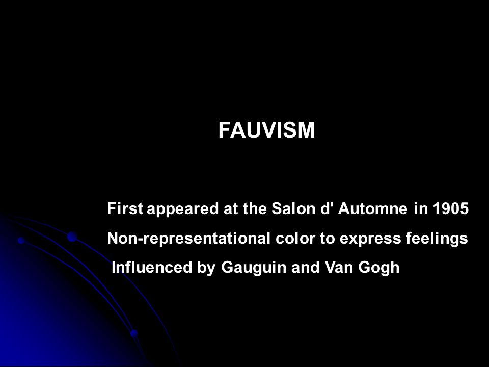 FAUVISM First appeared at the Salon d Automne in 1905