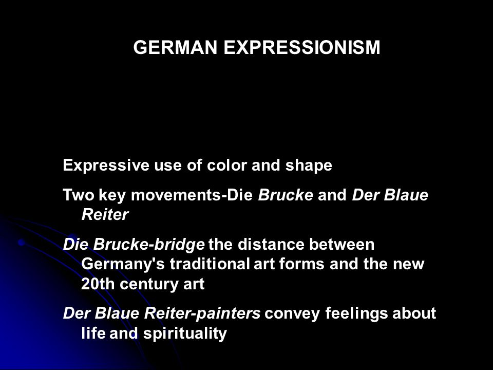GERMAN EXPRESSIONISM Expressive use of color and shape