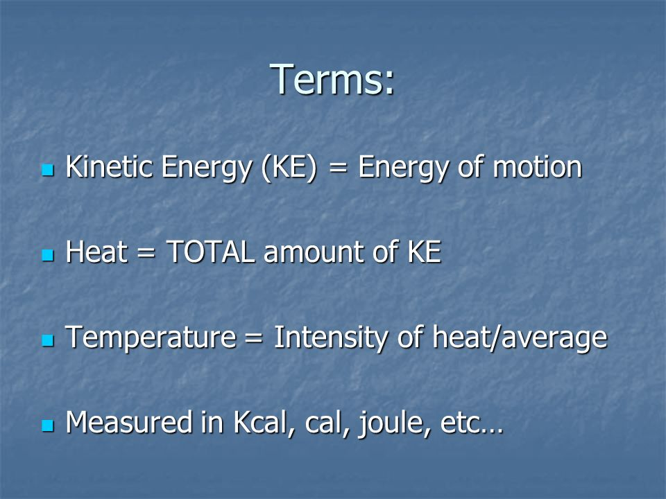Terms: Kinetic Energy (KE) = Energy of motion