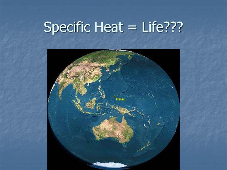 Specific Heat = Life
