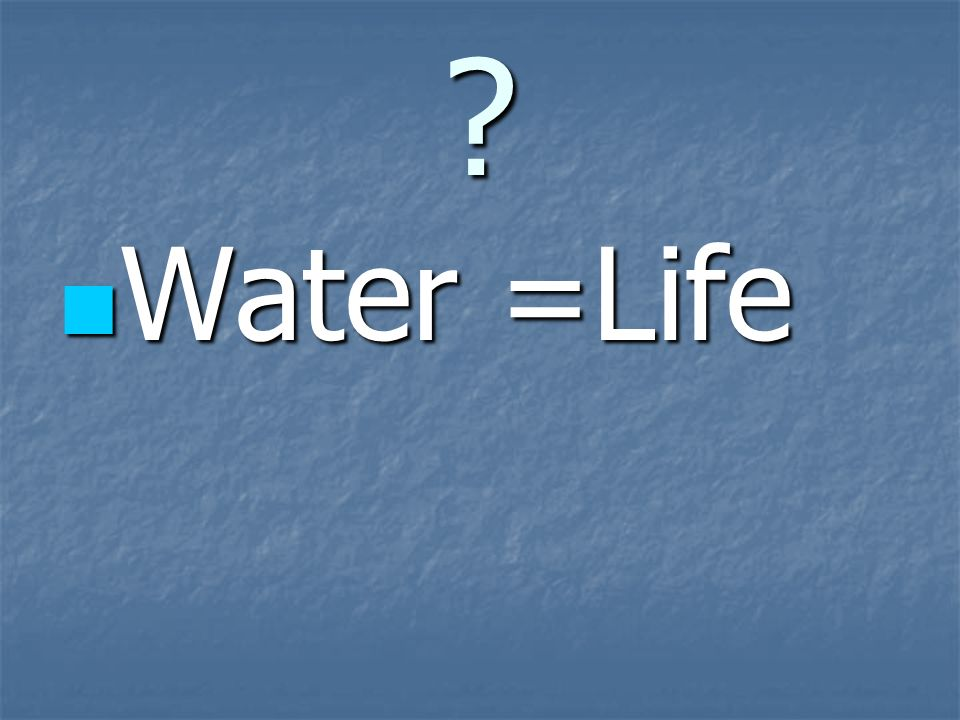 Water =Life