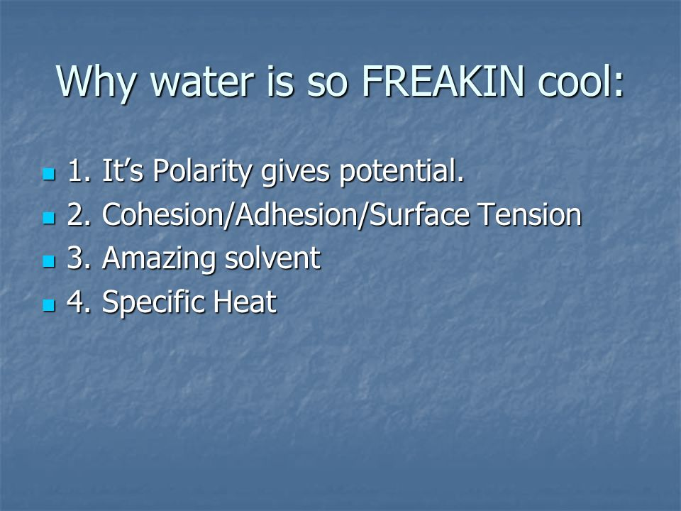 Why water is so FREAKIN cool: