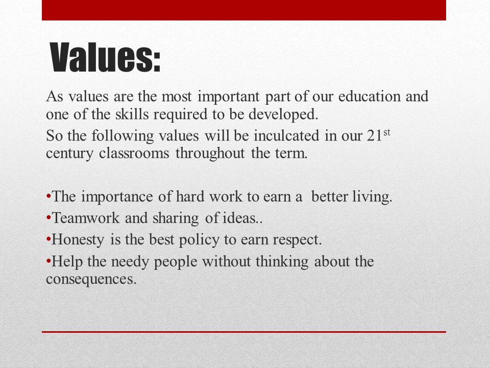 Values:As values are the most important part of our education and one of the skills required to be developed.