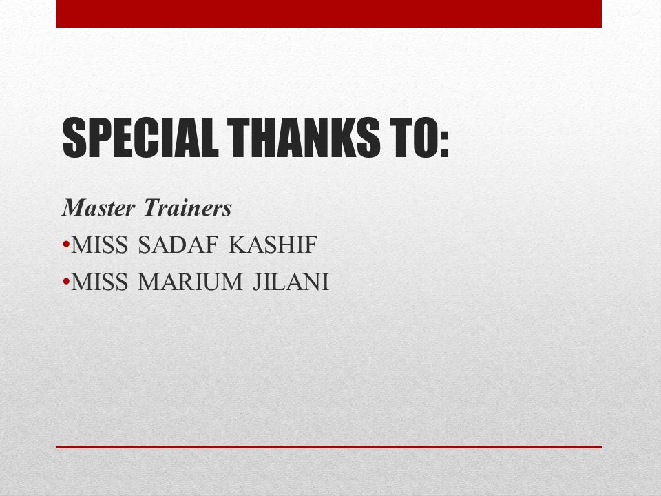 SPECIAL THANKS TO: Master Trainers MISS SADAF KASHIF