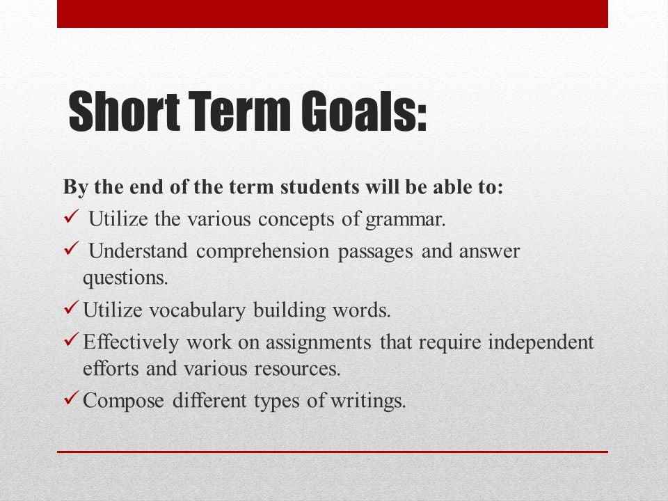Short Term Goals: By the end of the term students will be able to: