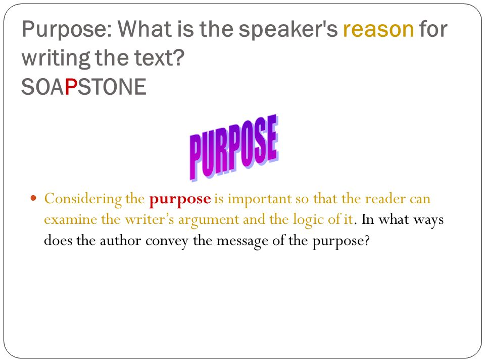 Purpose: What is the speaker s reason for writing the text SOAPSTONE
