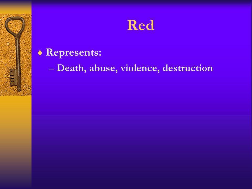 Red Represents: Death, abuse, violence, destruction