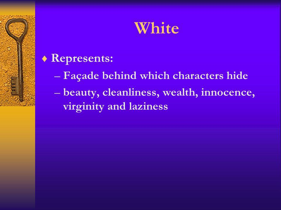 White Represents: Façade behind which characters hide