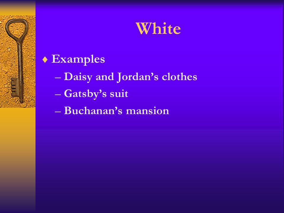 White Examples Daisy and Jordan's clothes Gatsby's suit