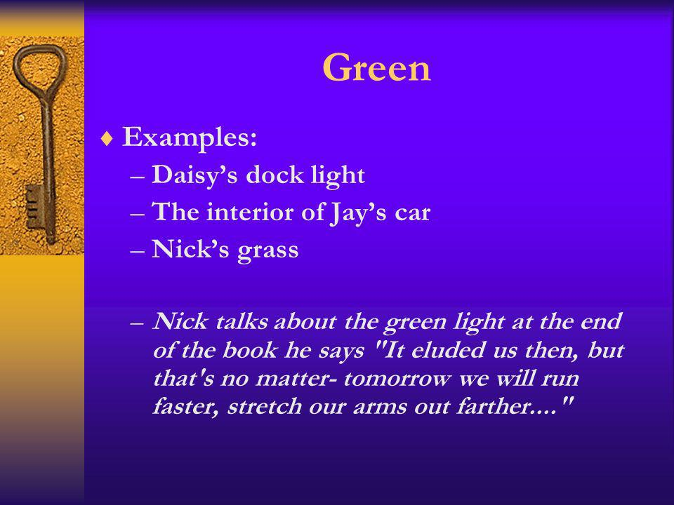 Green Examples: Daisy's dock light The interior of Jay's car