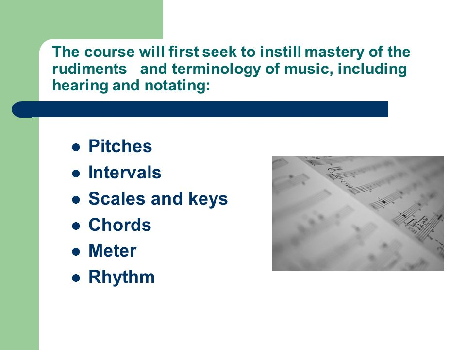 Pitches Intervals Scales and keys Chords Meter Rhythm