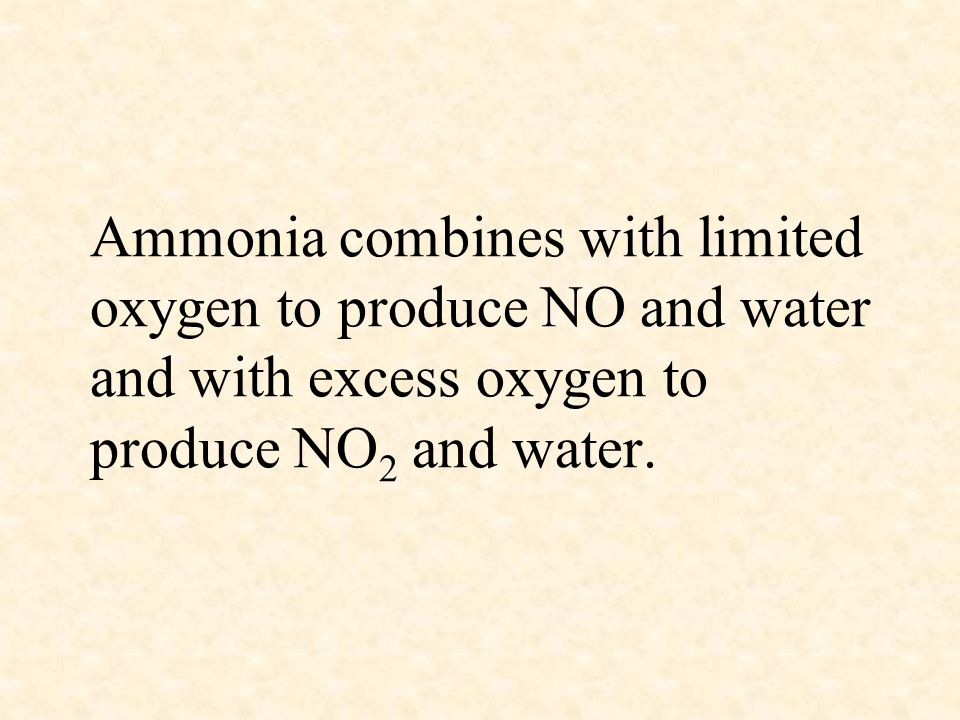Ammonia combines with limited oxygen to produce NO and water and with excess oxygen to produce NO2 and water.