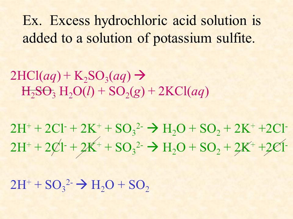 Ex. Excess hydrochloric acid solution is added to a solution of potassium sulfite.