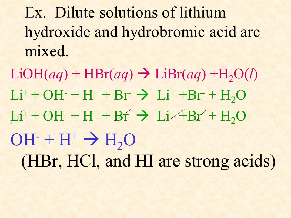 OH- + H+  H2O (HBr, HCl, and HI are strong acids)