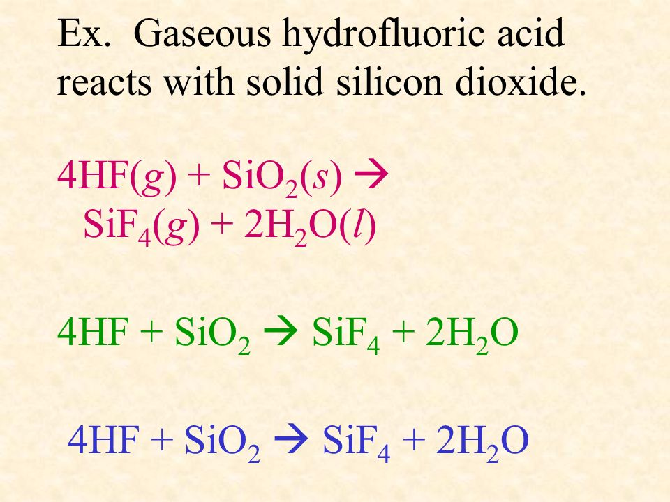 Ex. Gaseous hydrofluoric acid reacts with solid silicon dioxide.