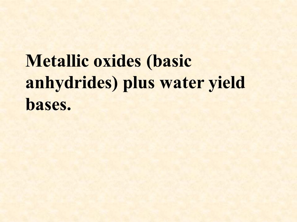 Metallic oxides (basic anhydrides) plus water yield bases.