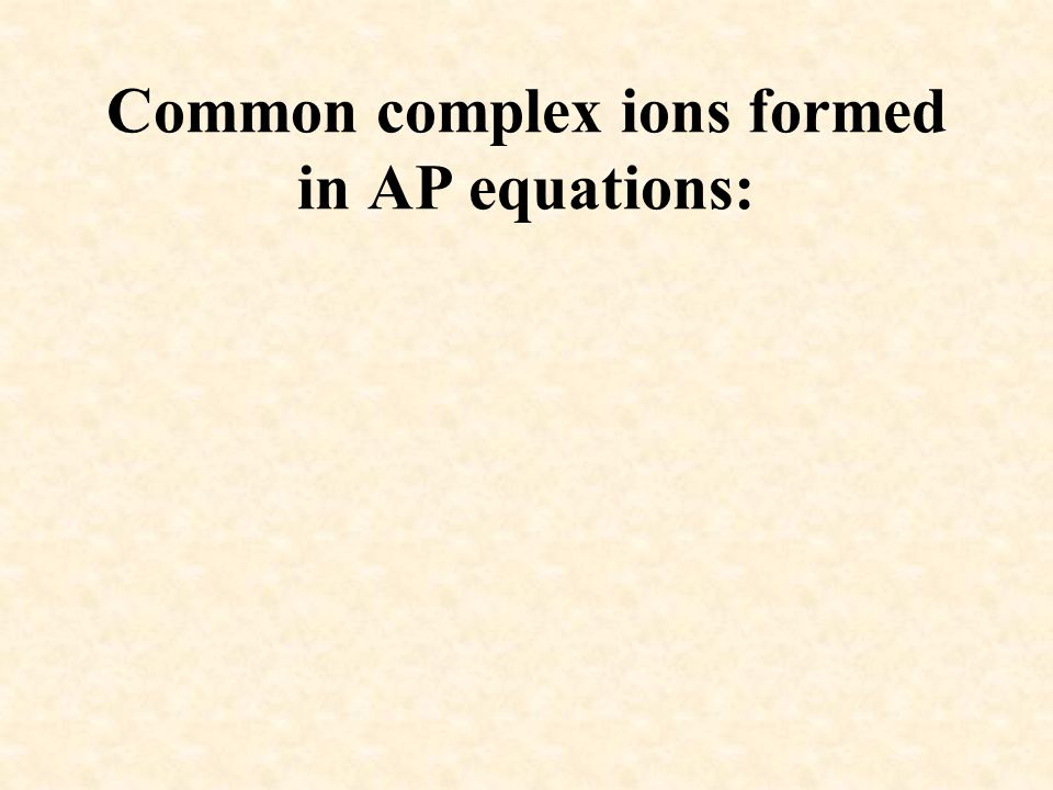 Common complex ions formed in AP equations: