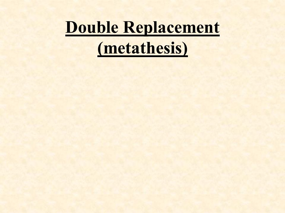 Double Replacement (metathesis)