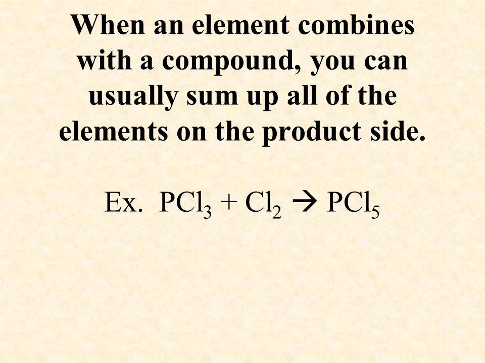 When an element combines with a compound, you can usually sum up all of the elements on the product side.