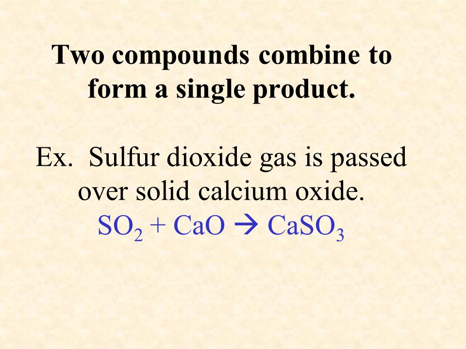 Two compounds combine to form a single product. Ex