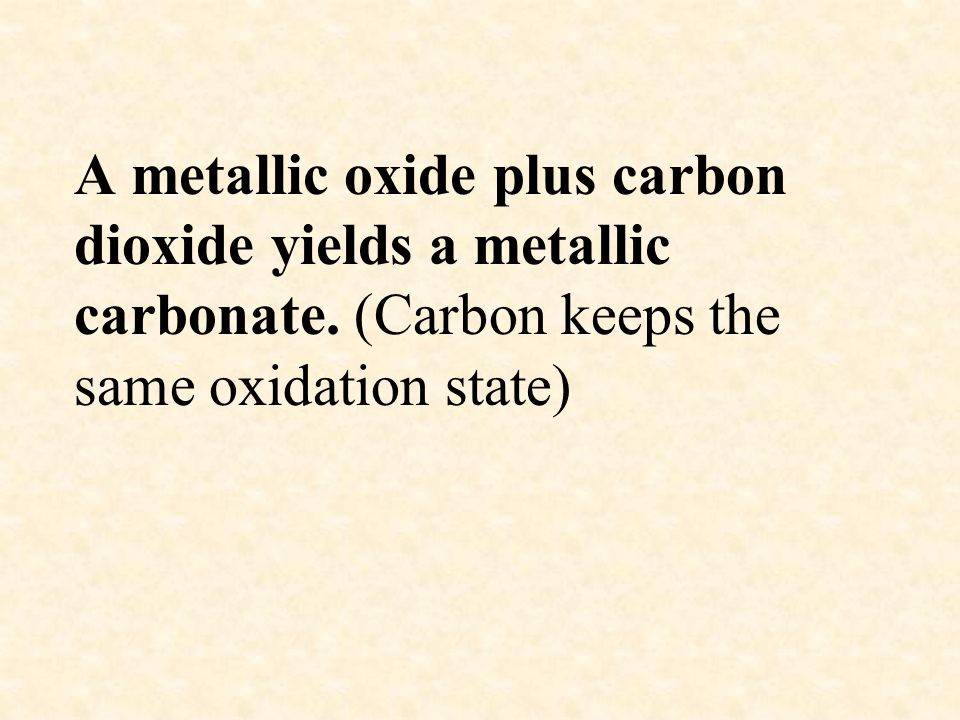 A metallic oxide plus carbon dioxide yields a metallic carbonate