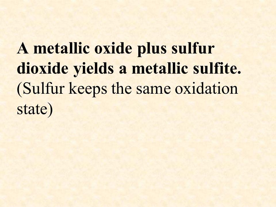 A metallic oxide plus sulfur dioxide yields a metallic sulfite