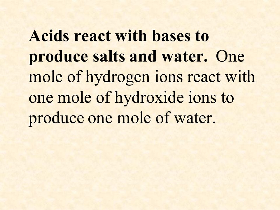 Acids react with bases to produce salts and water