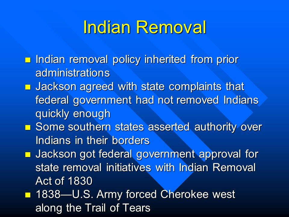Indian Removal Indian removal policy inherited from prior administrations.