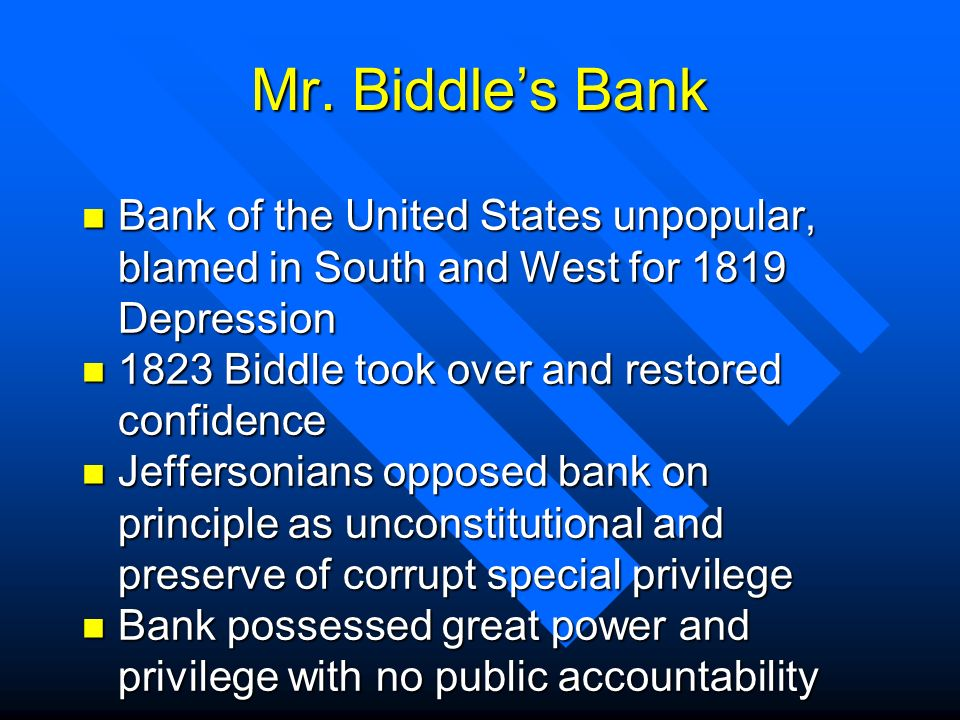 Mr. Biddle's Bank Bank of the United States unpopular, blamed in South and West for 1819 Depression.