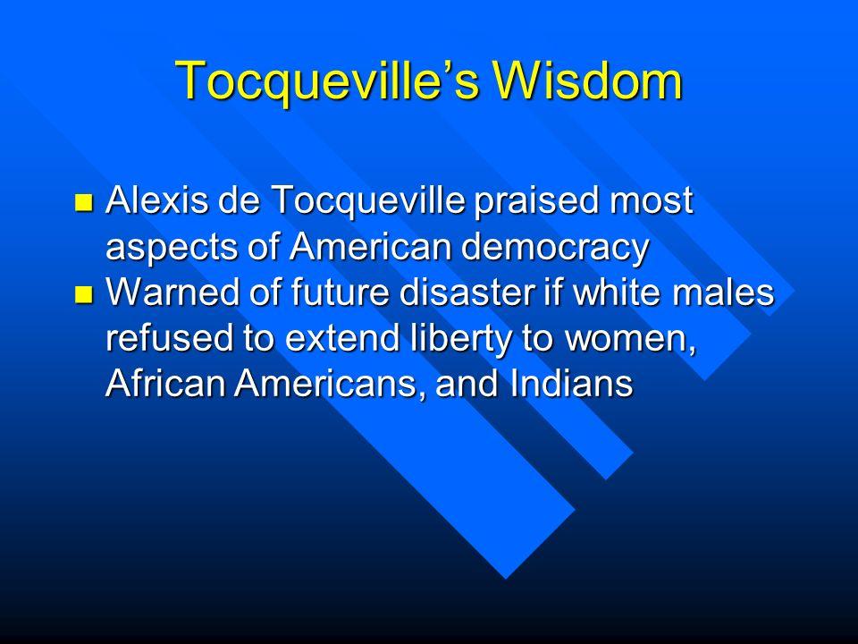 Tocqueville's Wisdom Alexis de Tocqueville praised most aspects of American democracy.