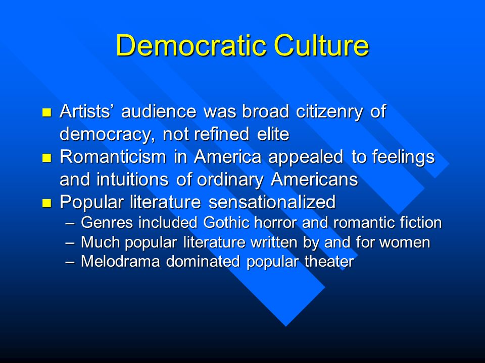 Democratic Culture Artists' audience was broad citizenry of democracy, not refined elite.