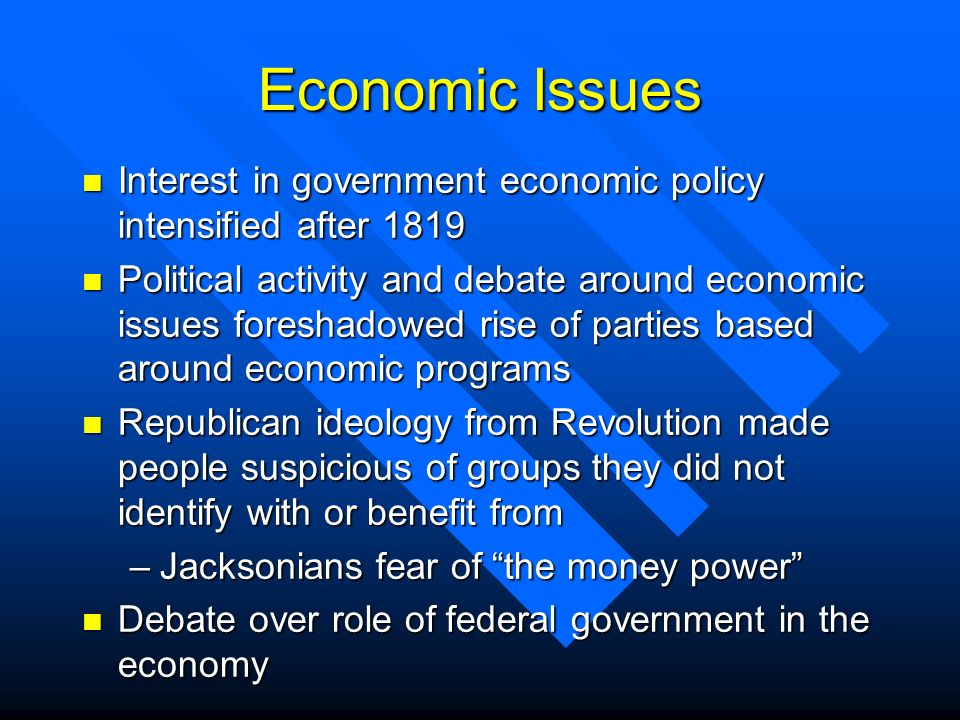 Economic Issues Interest in government economic policy intensified after 1819.