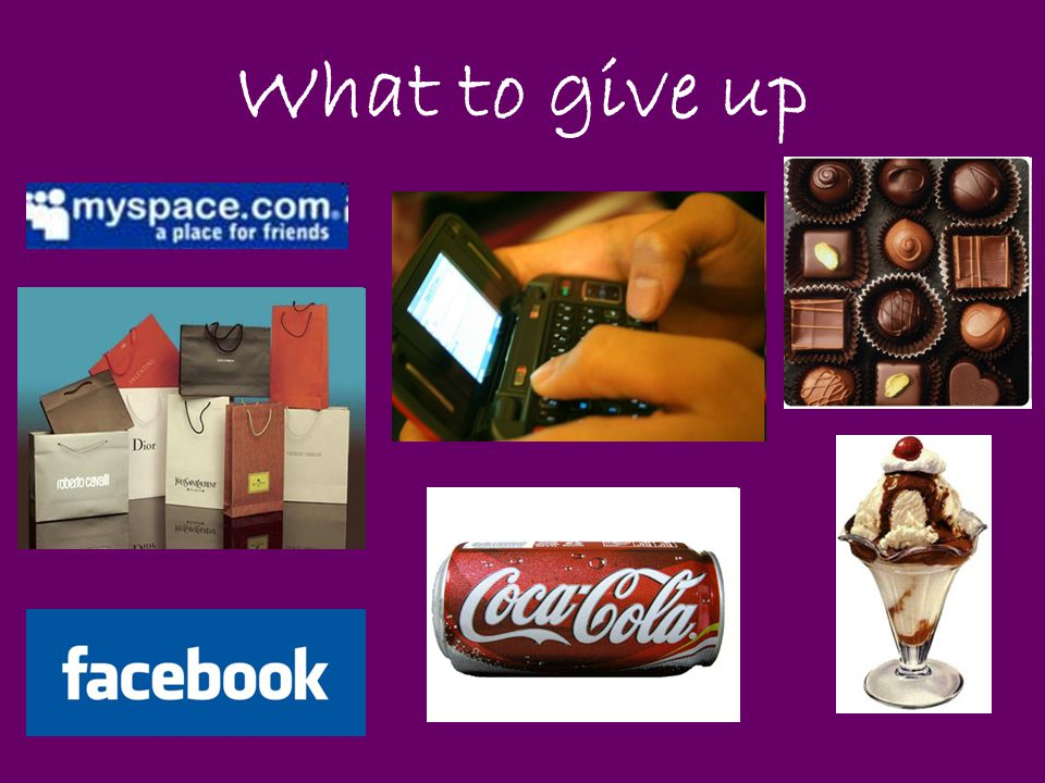 What to give up