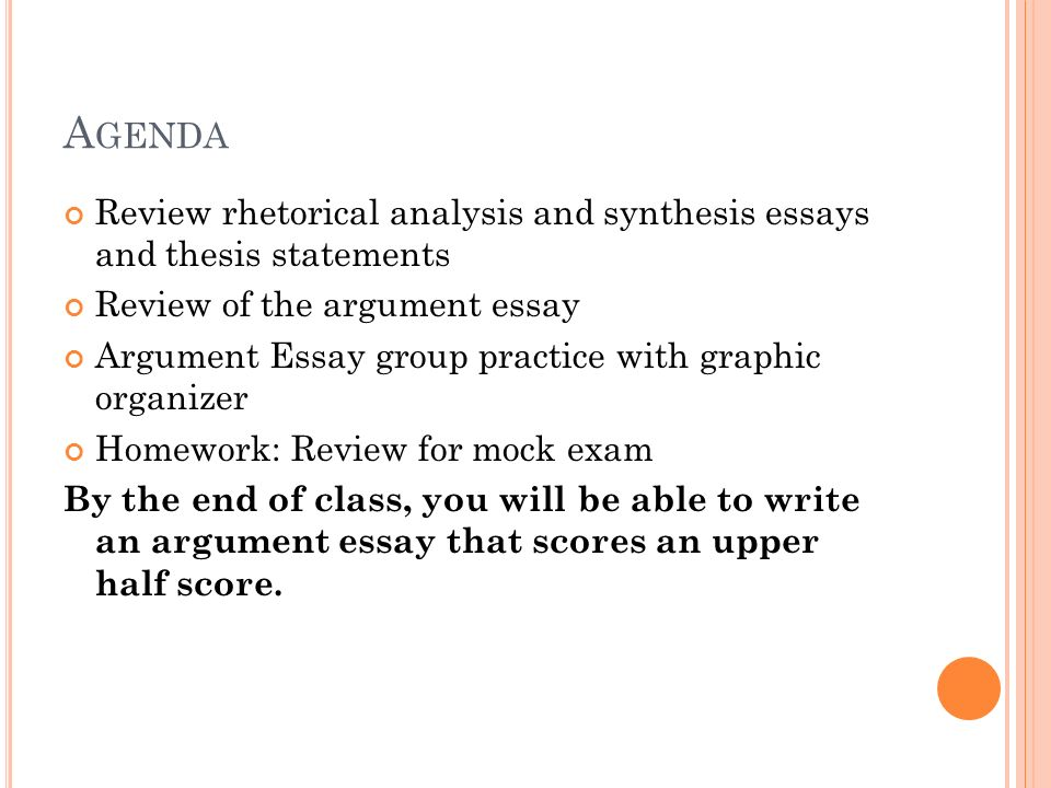 Agenda Review rhetorical analysis and synthesis essays and thesis statements. Review of the argument essay.