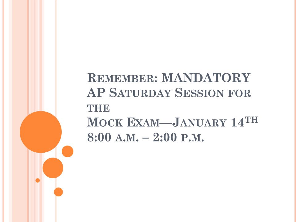 Remember: MANDATORY AP Saturday Session for the Mock Exam—January 14th 8:00 a.m. – 2:00 p.m.