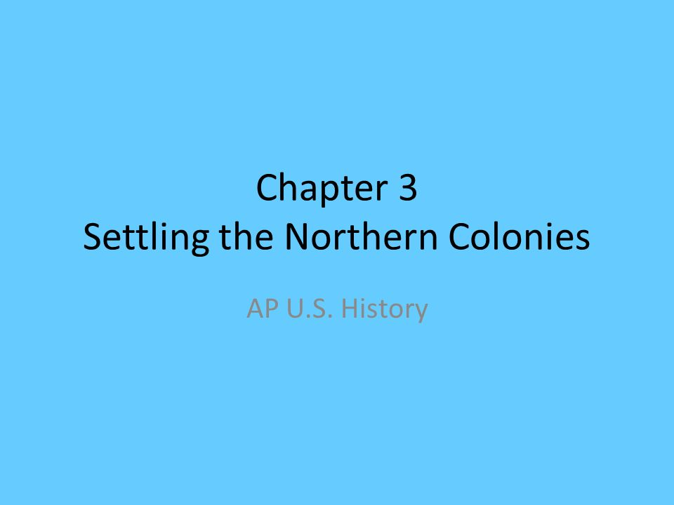 settling the northern colonies Settling the northern colonies powerpoint presentation, ppt - docslides- chapter 3 american pageant (13 th ed) protestant reformation  martin luther and the 95 theses.