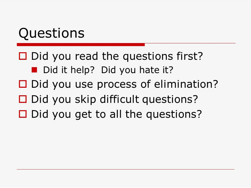 Questions Did you read the questions first