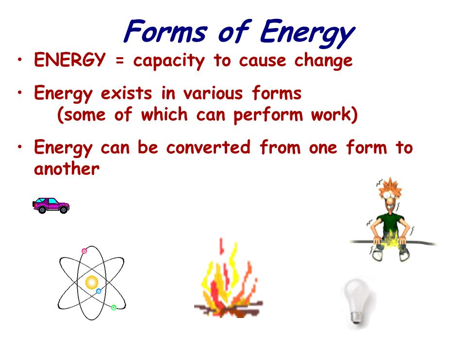 Forms of Energy ENERGY = capacity to cause change