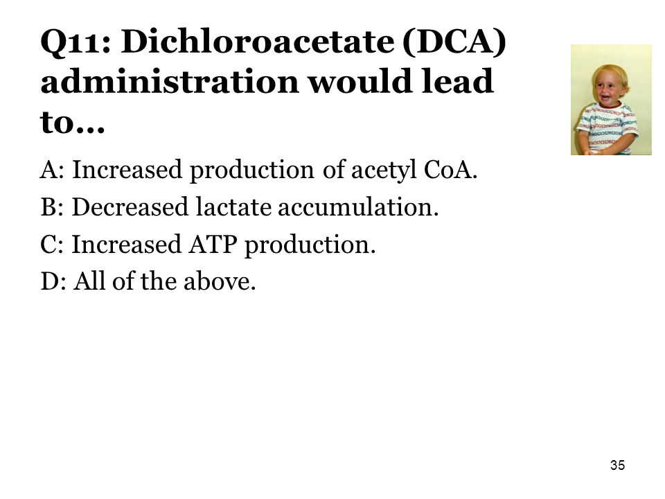 Q11: Dichloroacetate (DCA) administration would lead to…