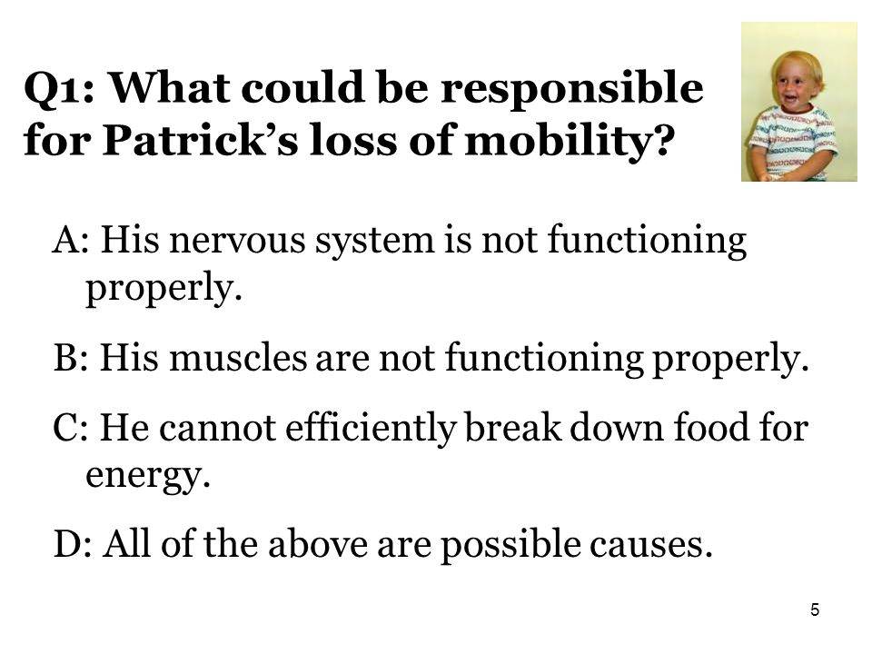 Q1: What could be responsible for Patrick's loss of mobility