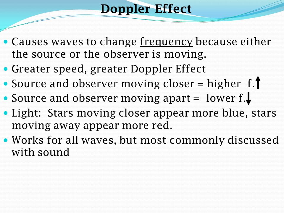 Doppler Effect Causes waves to change frequency because either the source or the observer is moving.