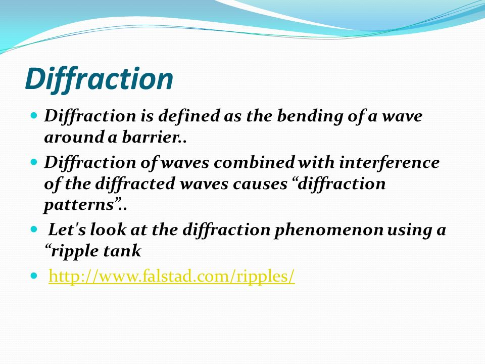 Diffraction Diffraction is defined as the bending of a wave around a barrier..