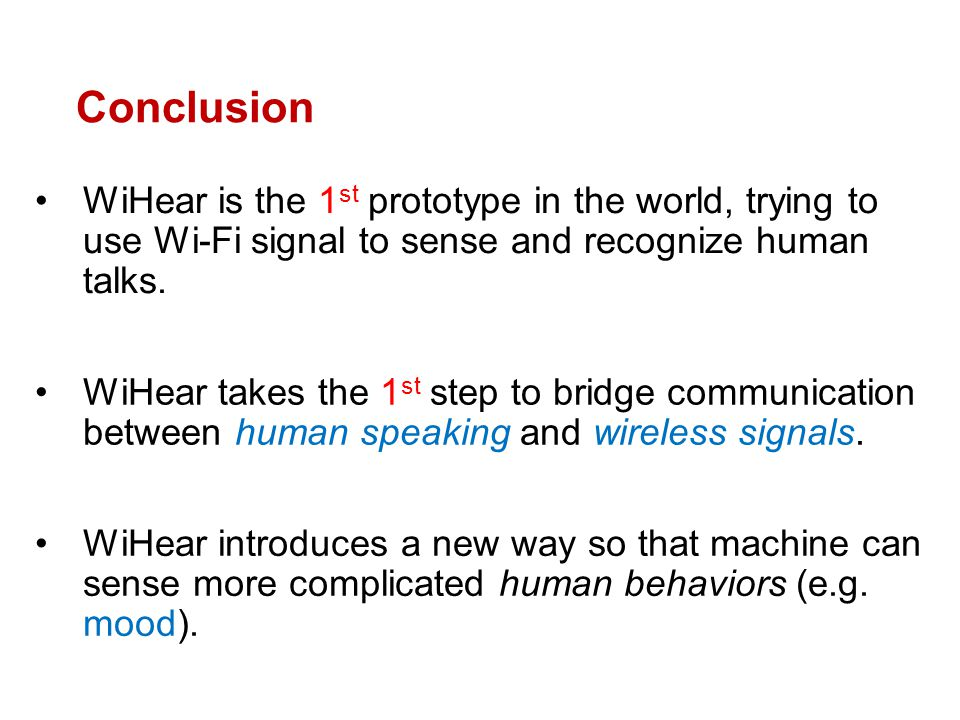 Conclusion WiHear is the 1st prototype in the world, trying to use Wi-Fi signal to sense and recognize human talks.
