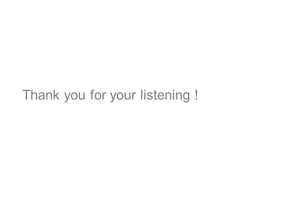 Thank you for your listening !