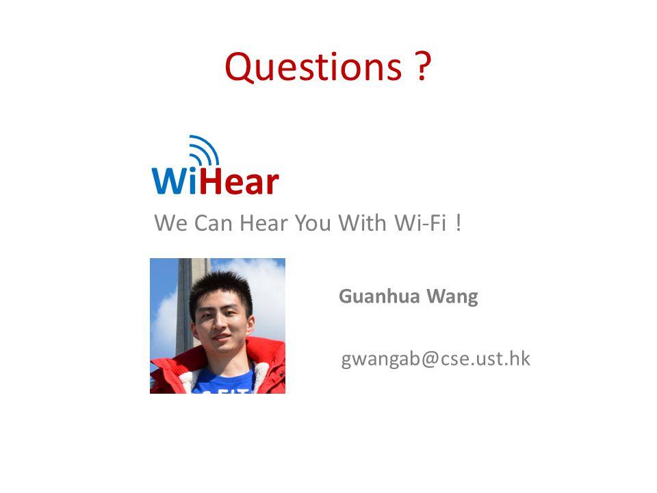 Questions WiHear We Can Hear You With Wi-Fi ! gwangab@cse.ust.hk