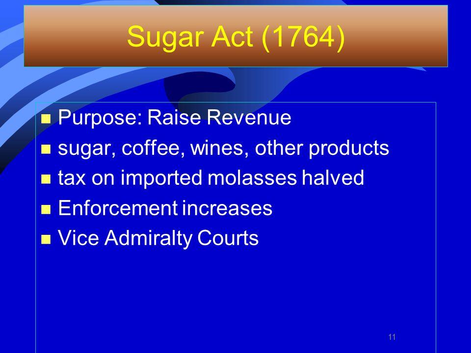Sugar Act (1764) Purpose: Raise Revenue